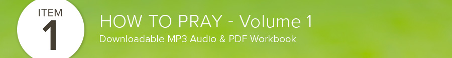 How to Pray – Volume 1 – MP3 & PDF Workbook
